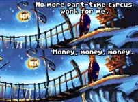 """Guybrush, of course, did a quick job at the circus in MI1. """"Money, money, money"""" is from an ABBA song."""