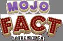 Mojo Fact